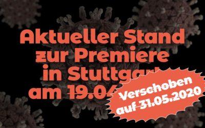 Aktueller Stand zur Premiere in Stuttgart